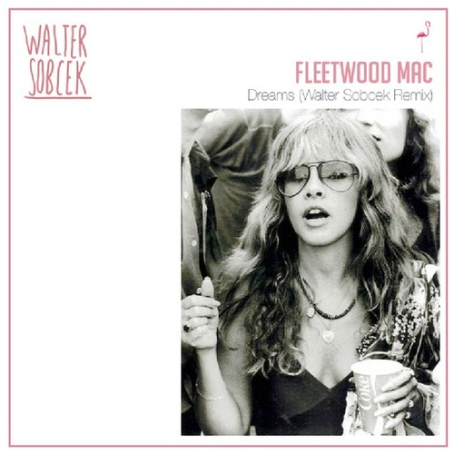 Fleetwood Mac - Dreams (Walter Sobcek Remix)