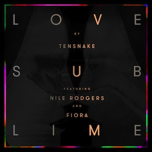 Tensnake - Love Sublime (Ft. Nile Rodgers and Fiora)