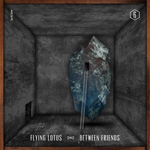 Flying Lotus - Between Friends (Ft. Earl Sweatshirt & Captain Murphy)