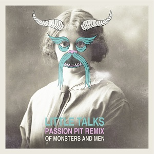 Of Monsters and Men Little Talks (Passion Pit Remix) Artwork