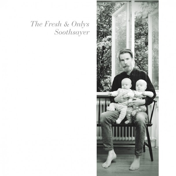 The Fresh & Onlys - Soothsayer