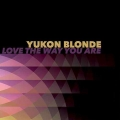 Yukon Blonde Love The Way You Are Artwork