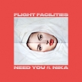 Flight Facilities Need You (Ft. NÏKA) Artwork