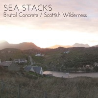 Sea Stacks - Brutal Concrete / Scottish Wilderness