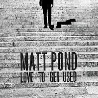 Matt Pond Love To Get Used Artwork