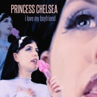 Princess Chelsea - I Love My Boyfriend