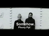 Phony Ppl - Somehow