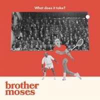 Brother Moses - What Does It Take?