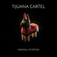 Tijuana Cartel - Minimal Stuffing