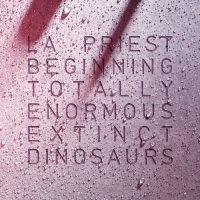 LA Priest - Beginning (Totally Enormous Extinct Dinosaurs Remix)