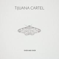 Tijuana Cartel - Over And Over