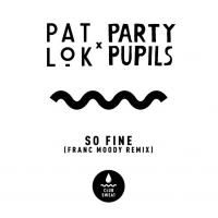 Pat Lok x Party Pupils - So Fine (Franc Moody Remix)
