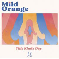Mild Orange - This Kinda Day