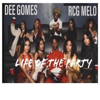 Dee Gomes Ft. RCG Melo - Life of The Party