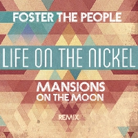 Foster the People - Life On The Nickel (Mansions On The Moon Remix)