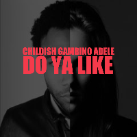 Childish Gambino Do Ya Like (Ft. Adele) Artwork