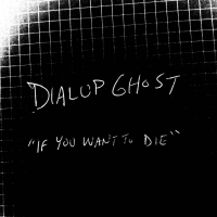 Dialup Ghost - If You Want to Die