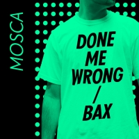 Mosca - Done Me Wrong