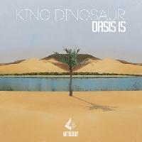King Dinosaur - Oasis Is