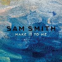 Sam Smith - Make It To Me