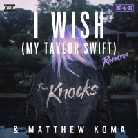 The Knocks - I Wish (My Taylor Swift) (Ft. Matthew Koma)