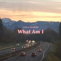 Lola Marsh - What Am I