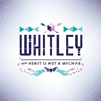 Whitley My Heart Is Not A Machine Artwork