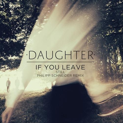 Daughter - Still (Philipp Schneider Remix)