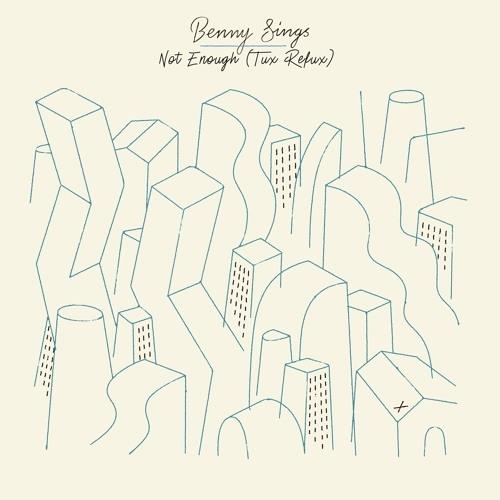 Benny Sings - Not Enough (Tux Reflux)